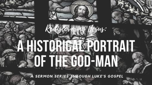 Rediscovering Jesus: A Historical Portrait of the God Man