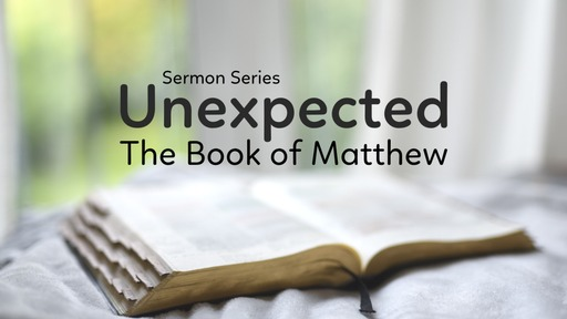 Unexpected: The Book of Matthew