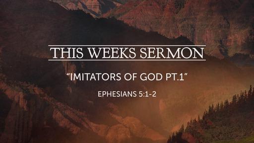 """""""Imitators of God pt.1"""" - Ephesians 5:1-2"""