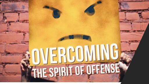 "Overcoming ""The Spirit Of Offense"""