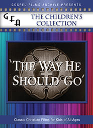 Gospel Films Archive - The Children's Collection - Episode 2 - 'The Way He Should Go'