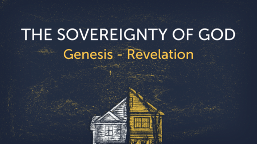 The Homebound Series - The Sovereignty of God