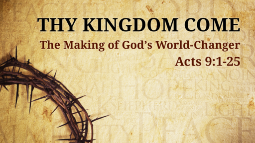 The Making of God's World-Changer: Acts 9:1-25