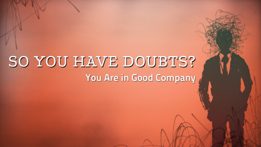 (Service) So You Have Doubts? You Are in Good Company.