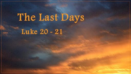 """The Last Days""  Luke 21"