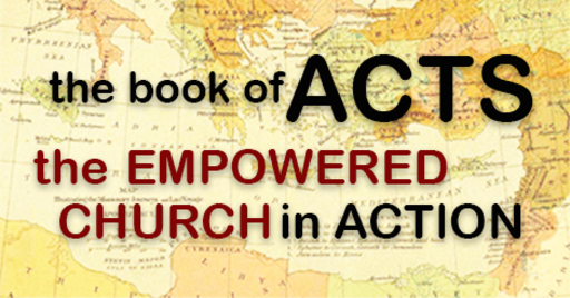 Acts: 	The Empowered Church in Action
