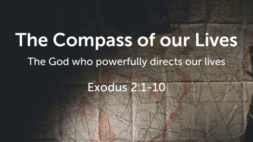 (Exodus 2:1-10) The Compass of our Lives (Final)