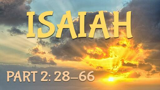Isaiah Part 2: Chapters 28-66