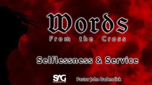 Words From the Cross - Selflessness & Service - Week 3