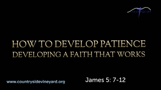 How To Develop Patience - Developing A Faith That Works