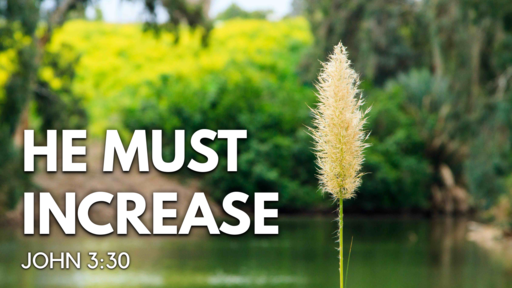 2020-03-08 PM (TM) - Life of Christ: #30 - He Must Increase (John 3:30)