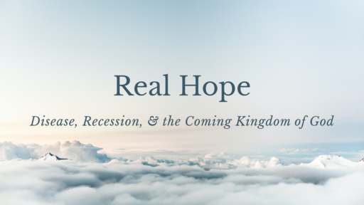 Real Hope: Disease, Recession, & the Coming Kingdom of God