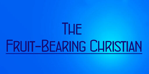 The Fruit-Bearing Christian