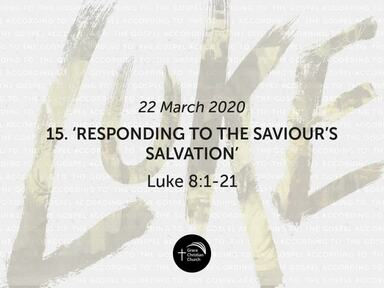 15. 'Responding To The Saviour's Salvation' (Luke 8:1-21)