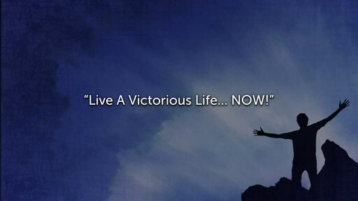 Live A Victorious Life...... NOW!