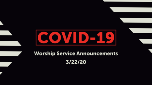 COVID-19 (3/22) Worship Service Announcements
