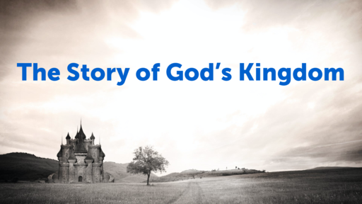 The Story of God's Kingdom