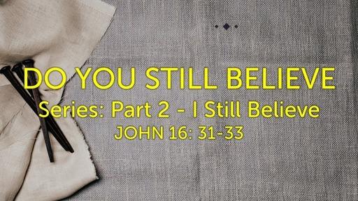 SO YOU STILL BELIEVE