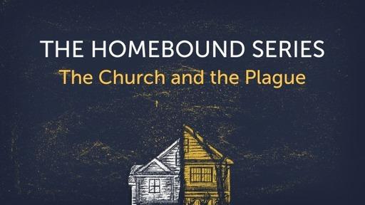 The Homebound Series - The Church & The Plague