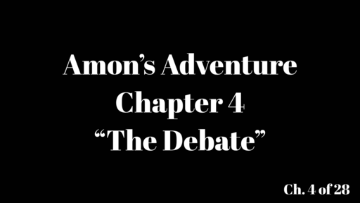 "Amon's Adventure Ch. 4 ""The Debate"""
