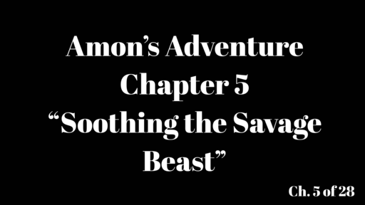 """Amon's Adventure Ch. 5 """"Soothing the Savage Beast"""""""