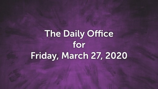 Daily Office  - March 27, 2020