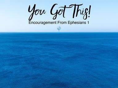 You Got This - Ephesians 1