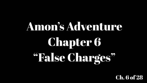 """Amon's Adventure Ch. 6 """"False Charges"""""""