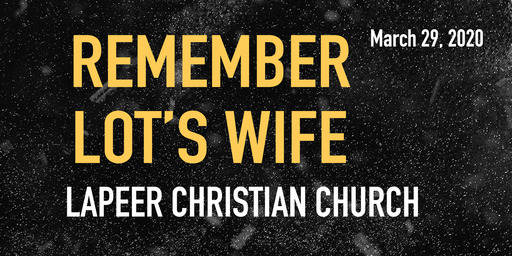 Remember Lot's Wife 3.29.20