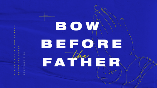 Bow Before the Father - March 28, 2020