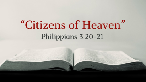 """Citizens of Heaven"" (Philippians 3:20–21)"