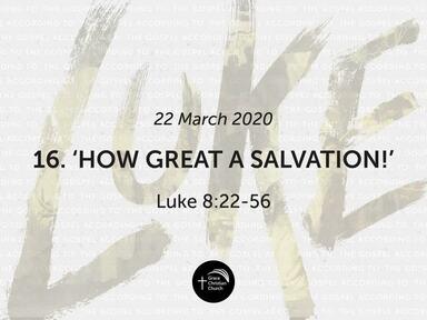 16. 'How Great A Salvation!' (Luke 8:22-56)