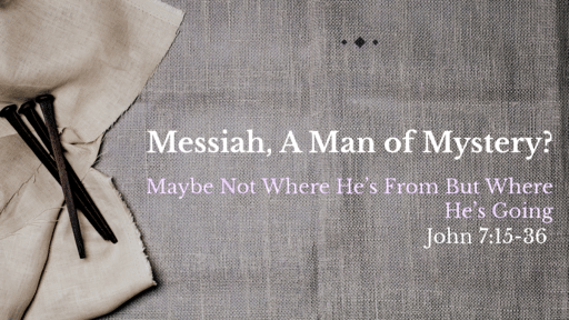 Messiah, A Man of Mystery? 3_29_2020