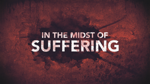 In the Midst of Suffering