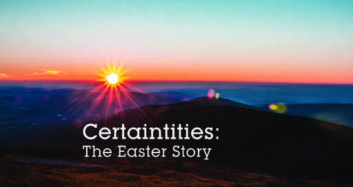 Certainties: The Easter Story