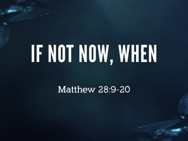 If Not Now, When??