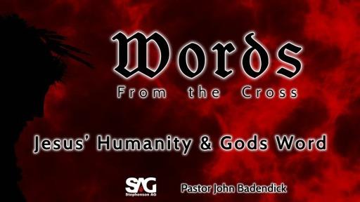 Words From the Cross - Jesus' Humanity & Gods Word - Week 4