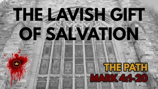 The Lavish Gift Of Salvation: Mark 4:1-20