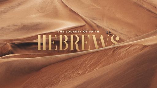 Hebrews: The Journey of Faith -- Gotta have Faith