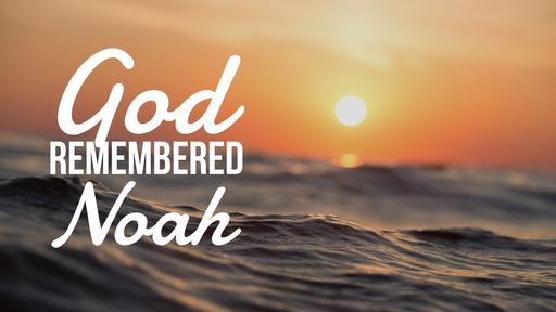 God Remembered Noah