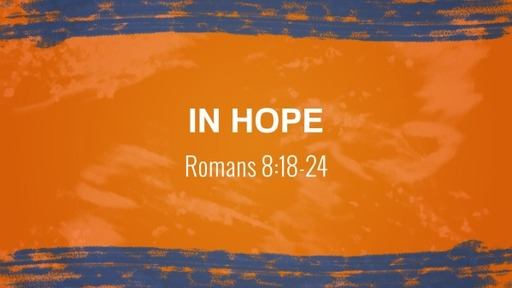 In Hope (Romans 8:18-24)