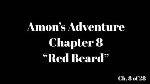 "Amon's Adventure Ch. 8 ""Red Beard"""