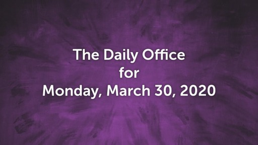 Daily Office - Monday, March 30, 2020