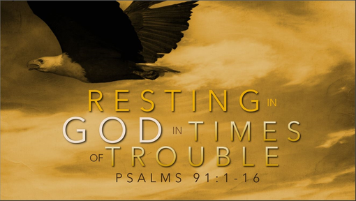 03292020 Resting in God in Times of Trouble Psalm 91 Part 2