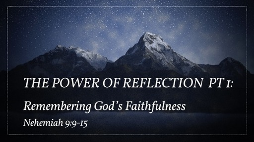 The Power of Reflection Pt 1: Remembering the Faithfulness of God