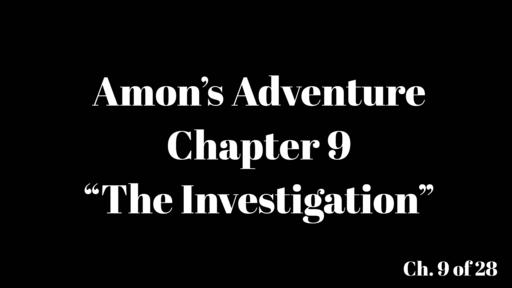 """Amon's Adventure Ch. 9 """"The Investigation"""""""