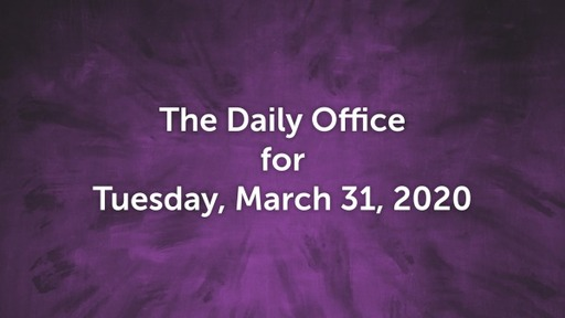 Daily Office - Tuesday, March 31, 2020
