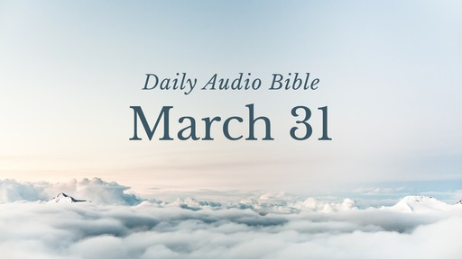 Daily Audio Bible – March 31, 2020