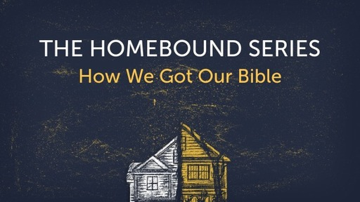 The Homebound Series - Getting Our Bible