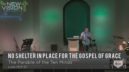 Luke 19:11-27 - No Shelter in Place for the Gospel of Grace
